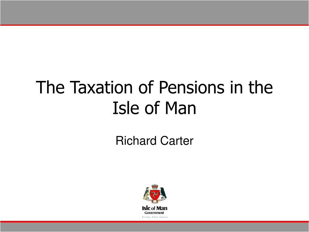 The Taxation of Pensions in the Isle of Man
