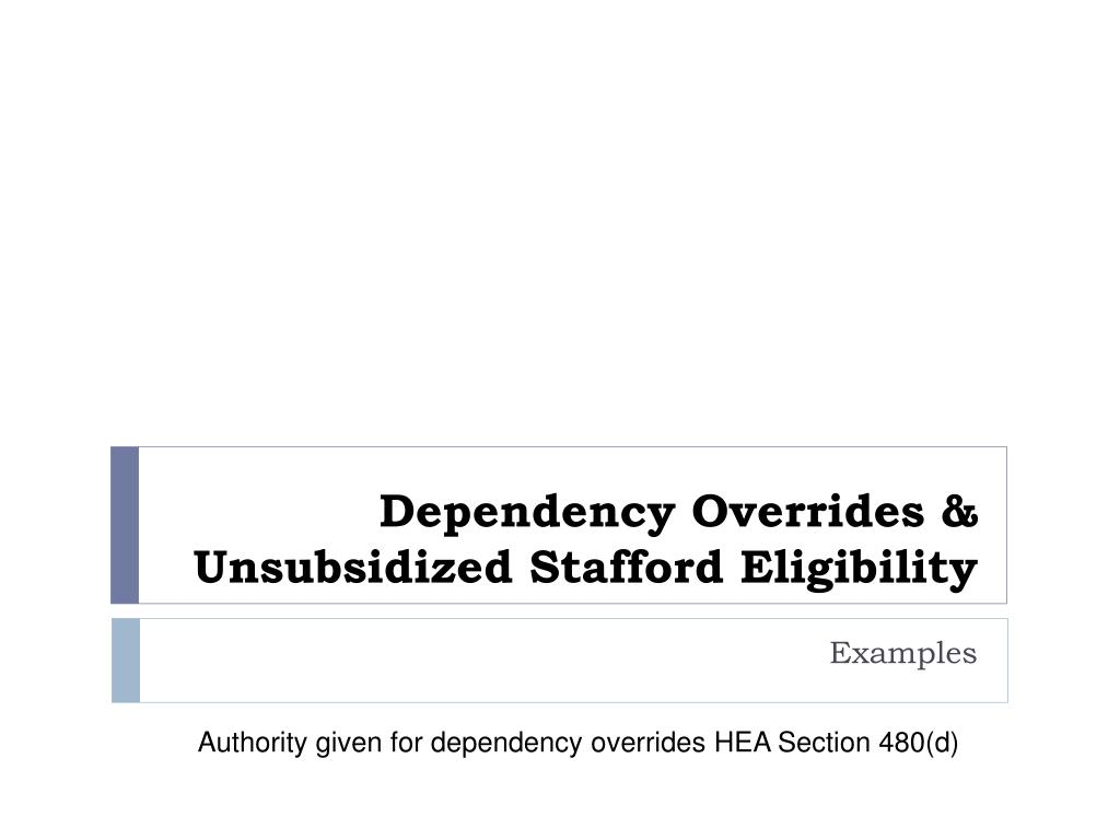 Dependency Overrides & Unsubsidized Stafford Eligibility