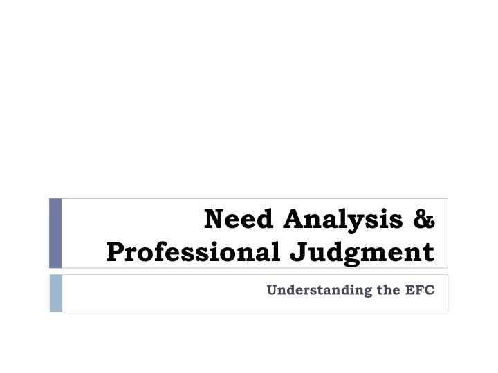Need analysis professional judgment l.jpg