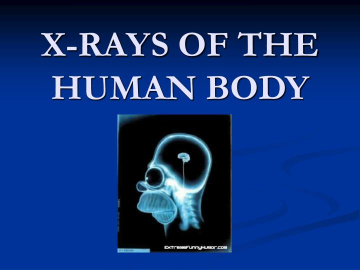 X rays of the human body