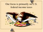 our focus is primarily on u s federal income taxes