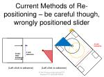 current methods of re positioning be careful though wrongly positioned slider