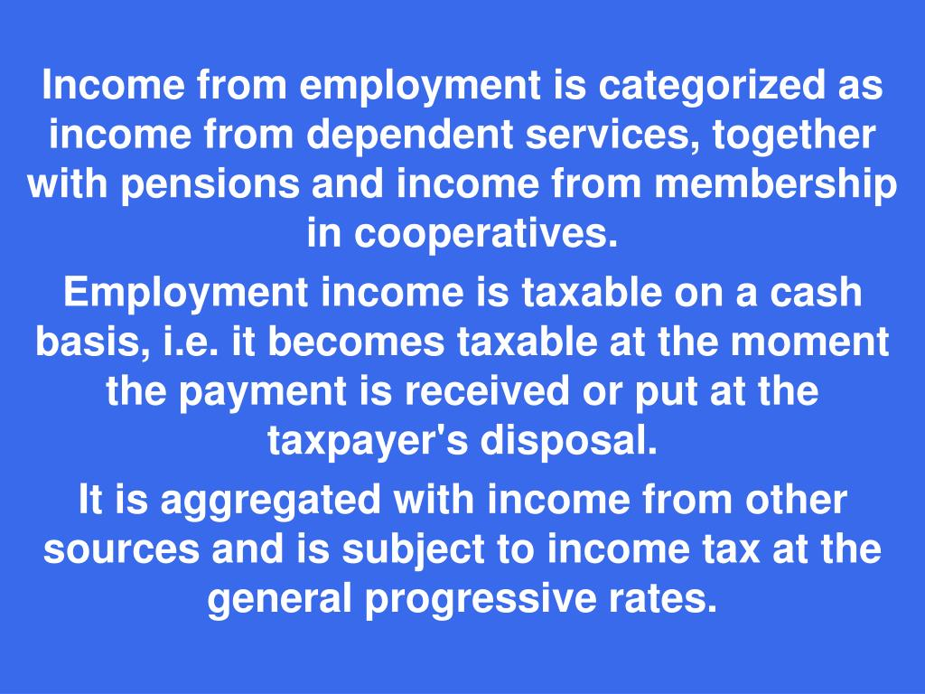 Income from employment is categorized as income from dependent services, together with pensions and income from membership in cooperatives.