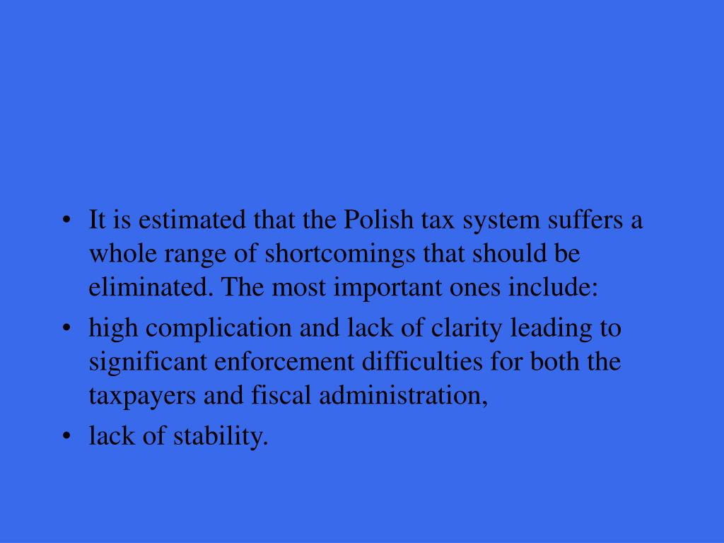 It is estimated that the Polish tax system suffers a whole range of shortcomings that should be eliminated. The most important ones include: