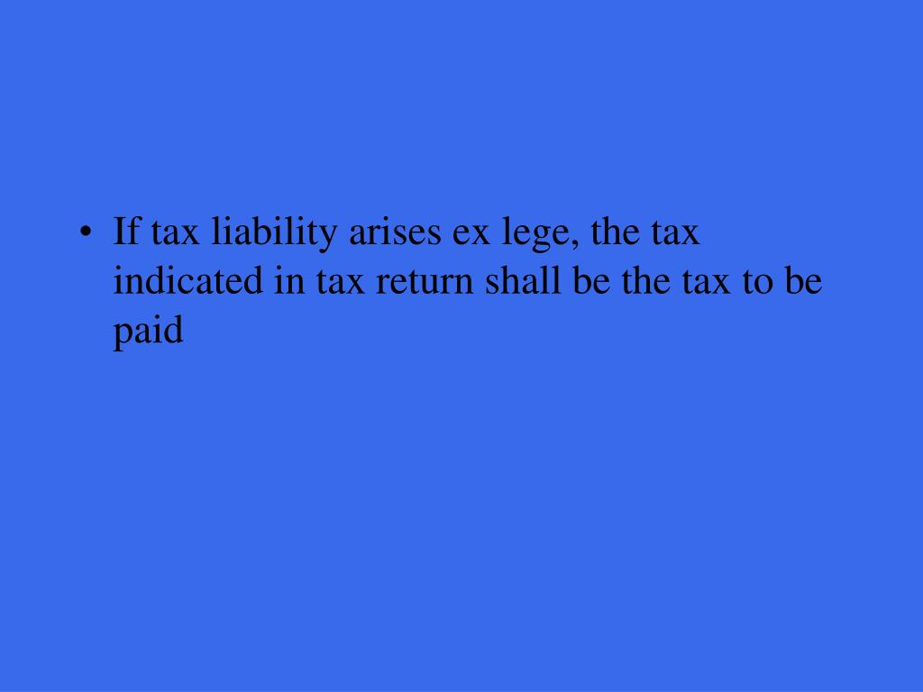 If tax liability arises ex lege, the tax indicated in tax return shall be the tax to be paid