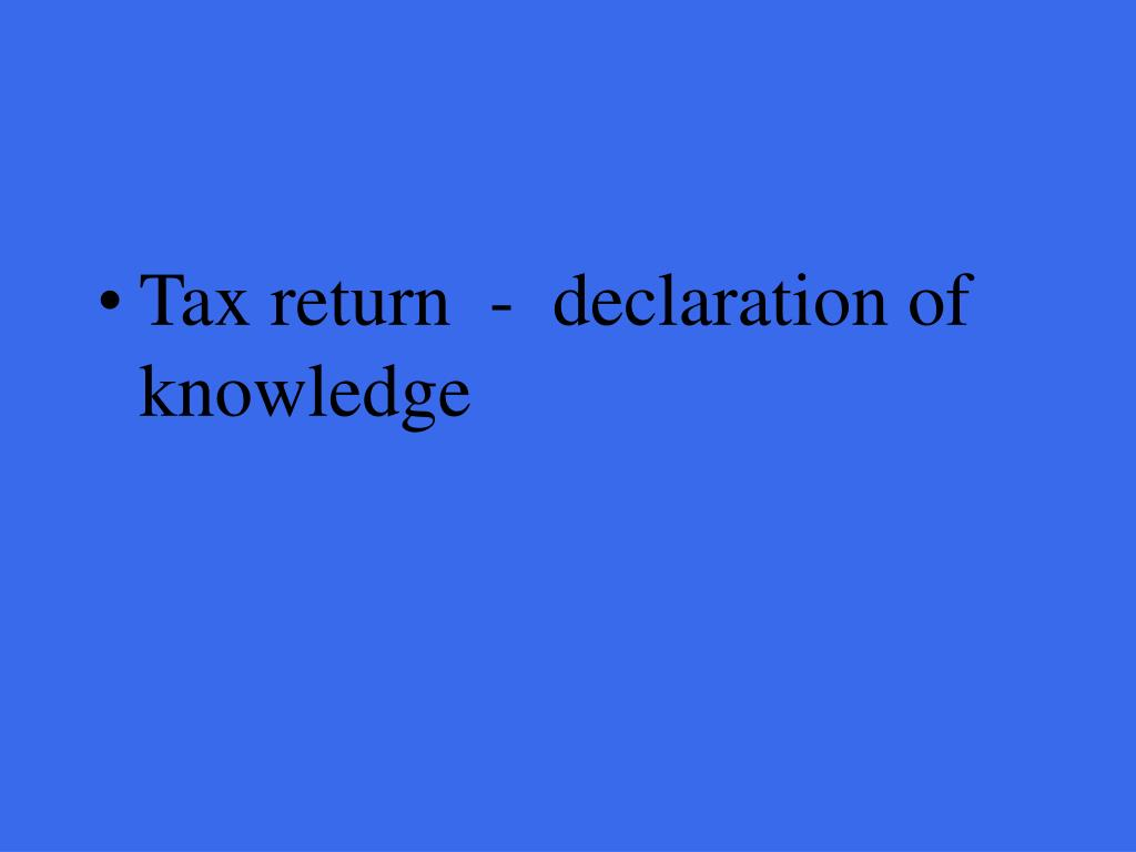 Tax return  -  declaration of knowledge