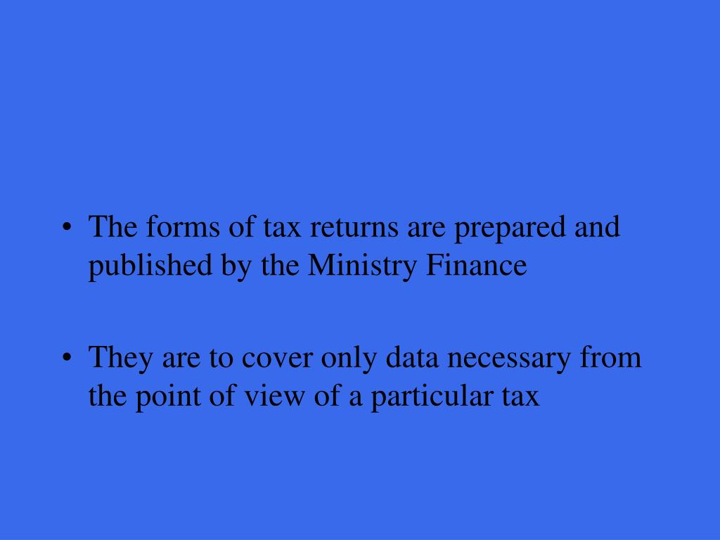 The forms of tax returns are prepared and published by the Ministry Finance