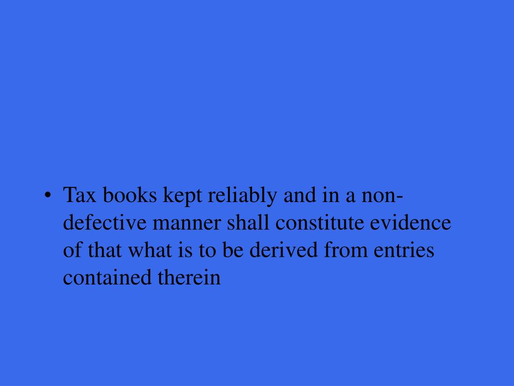 Tax books kept reliably and in a non-defective manner shall constitute evidence of that what is to be derived from entries contained therein
