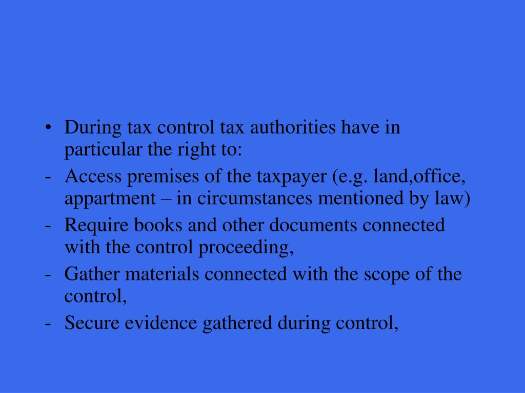 During tax control tax authorities have in particular the right to: