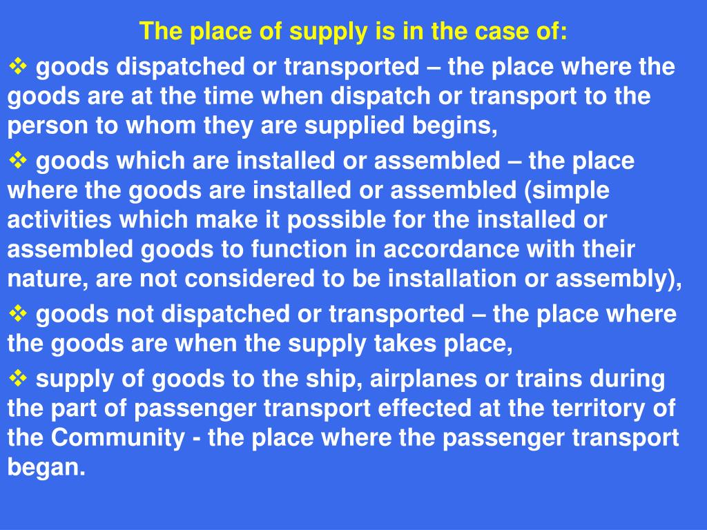 The place of supply is in the case of: