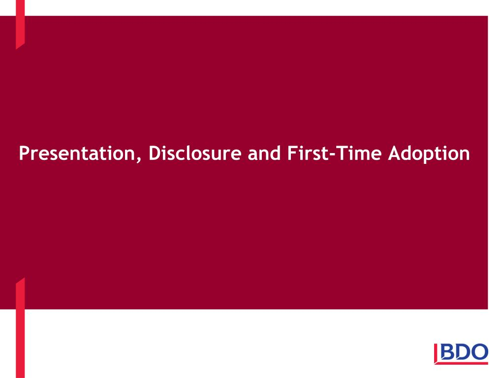 Presentation, Disclosure and First-Time Adoption