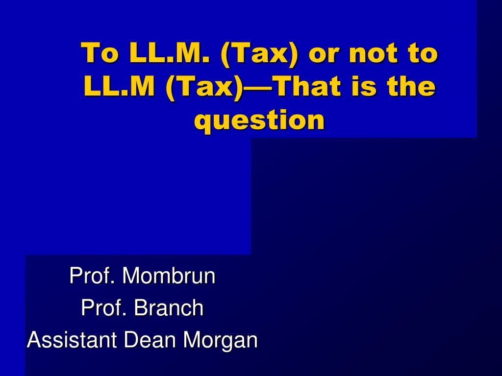 To LL.M. (Tax) or not to LL.M (Tax)—That is the question
