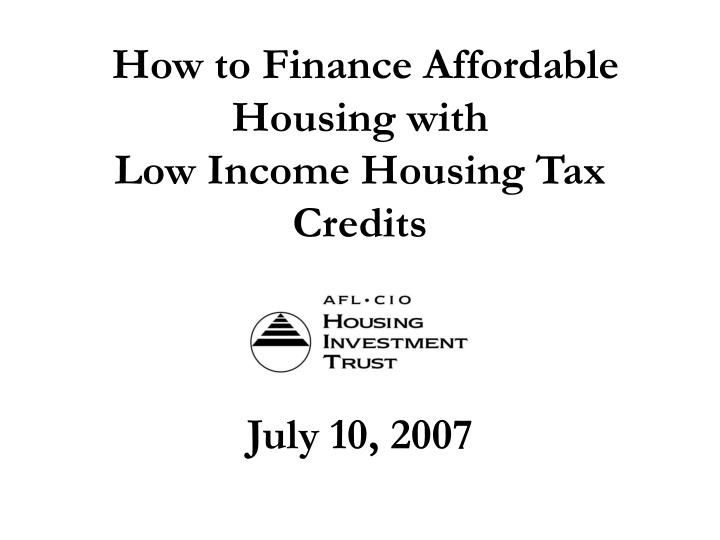 How to finance affordable housing with low income housing tax credits july 10 2007