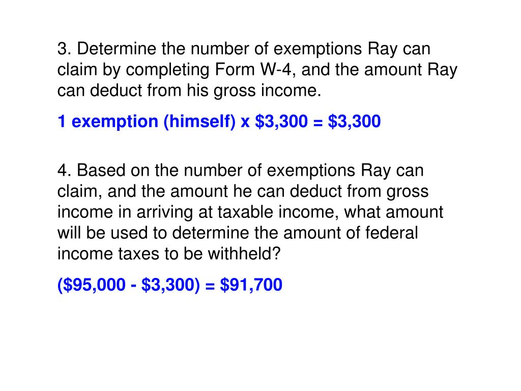 3. Determine the number of exemptions Ray can claim by completing Form W-4, and the amount Ray can deduct from his gross income.