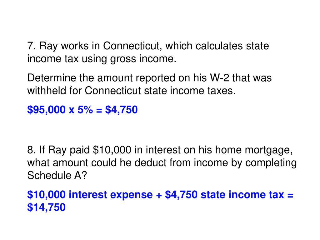 7. Ray works in Connecticut, which calculates state income tax using gross income.