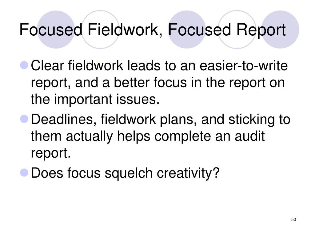 Focused Fieldwork, Focused Report