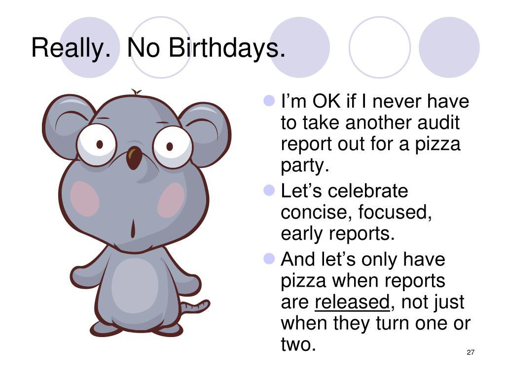 Really.  No Birthdays.