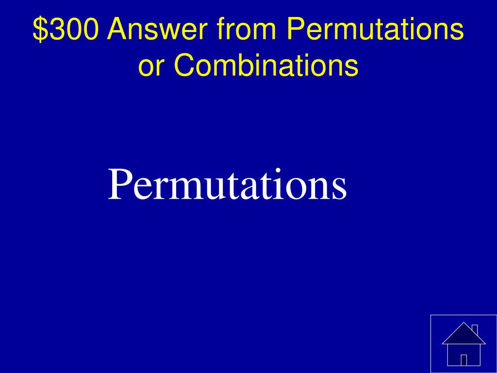 $300 Answer from Permutations or Combinations