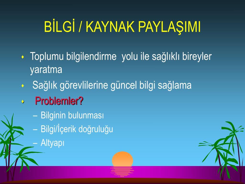BİLGİ / KAYNAK PAYLAŞIMI