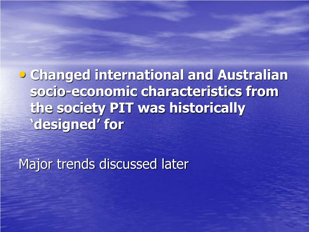 Changed international and Australian socio-economic characteristics from the society PIT was historically 'designed' for