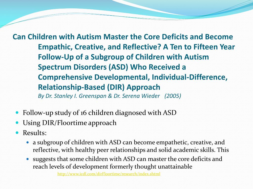 Can Children with Autism Master the Core Deficits and Become Empathic, Creative, and Reflective? A Ten to Fifteen Year Follow-Up of a Subgroup of Children with Autism Spectrum Disorders (ASD) Who Received a Comprehensive Developmental, Individual-Difference, Relationship-Based (DIR) Approach