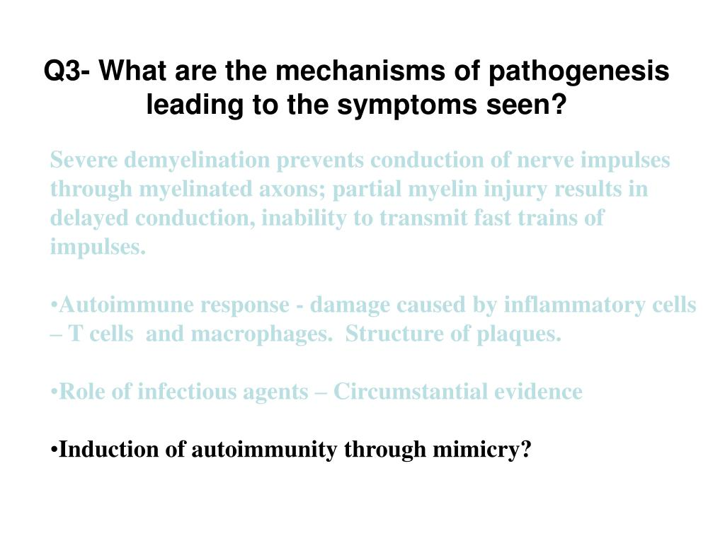 Q3- What are the mechanisms of pathogenesis leading to the symptoms seen?
