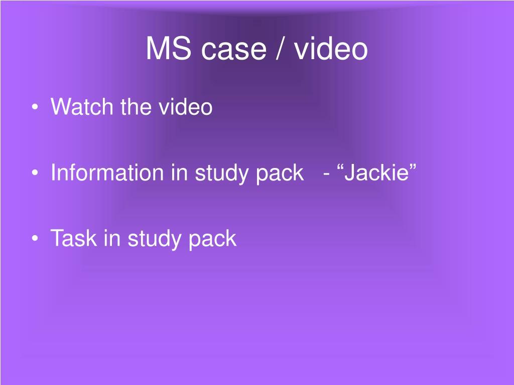 MS case / video