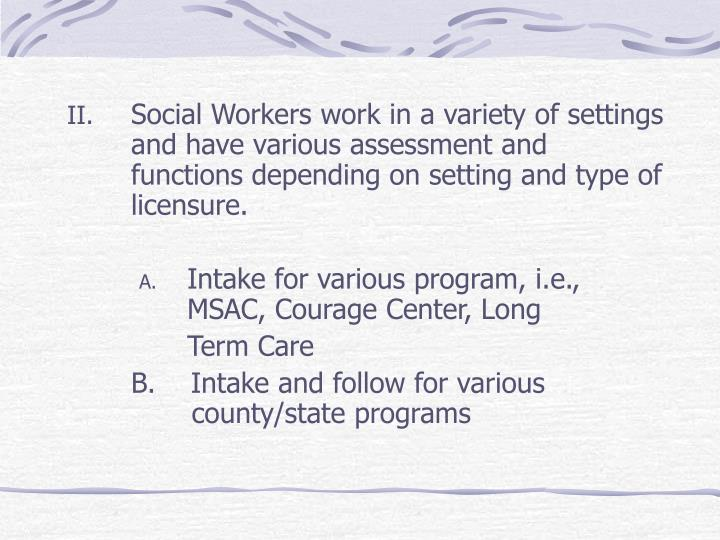 Social Workers work in a variety of settings and have various assessment and functions depending on ...