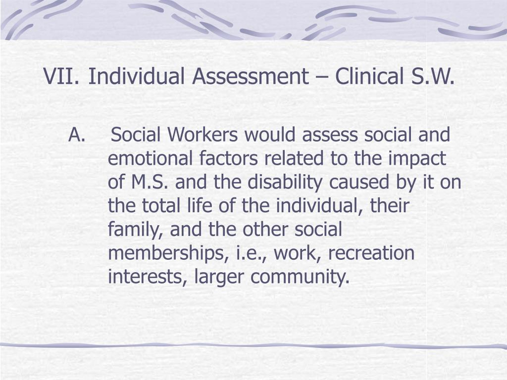 VII.	Individual Assessment – Clinical S.W.