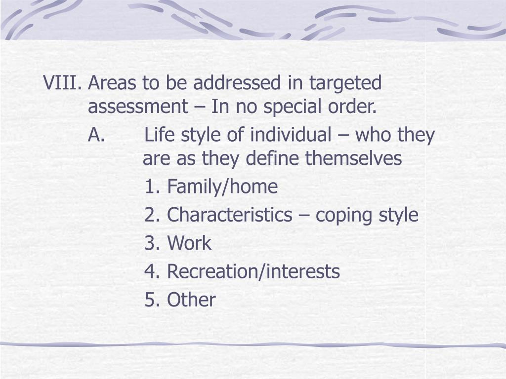 VIII.	Areas to be addressed in targeted   assessment – In no special order.