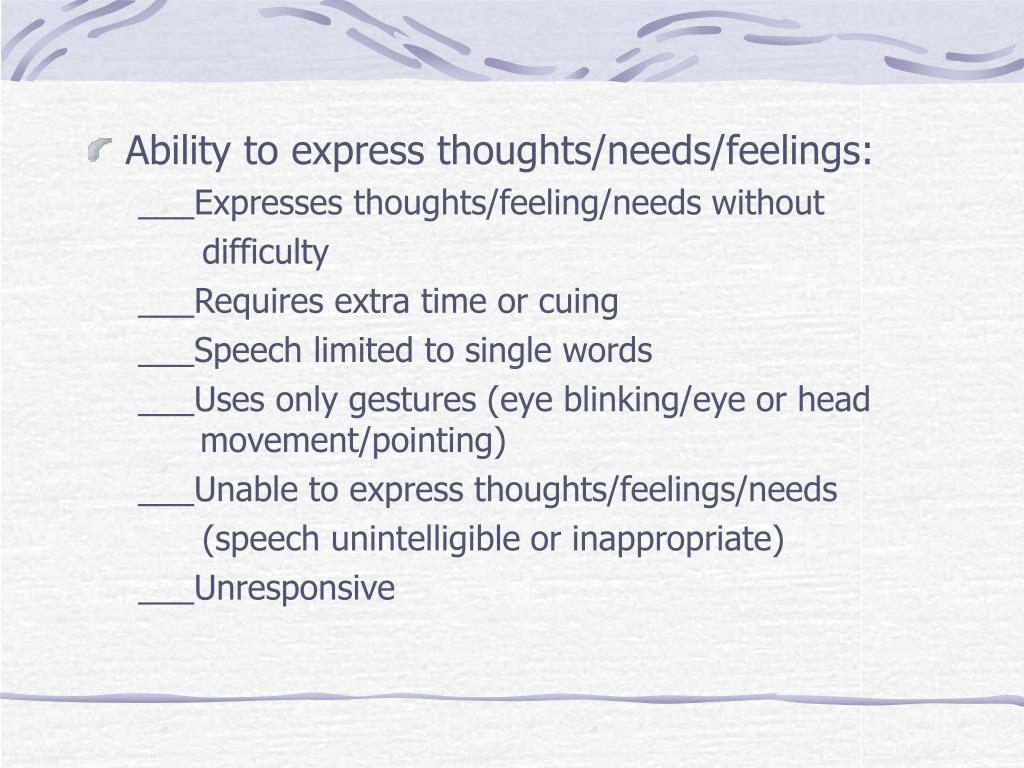 Ability to express thoughts/needs/feelings: