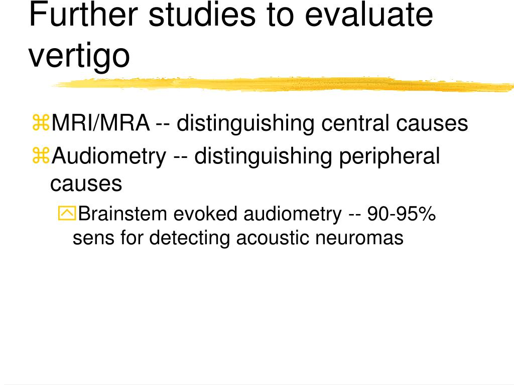 Further studies to evaluate vertigo