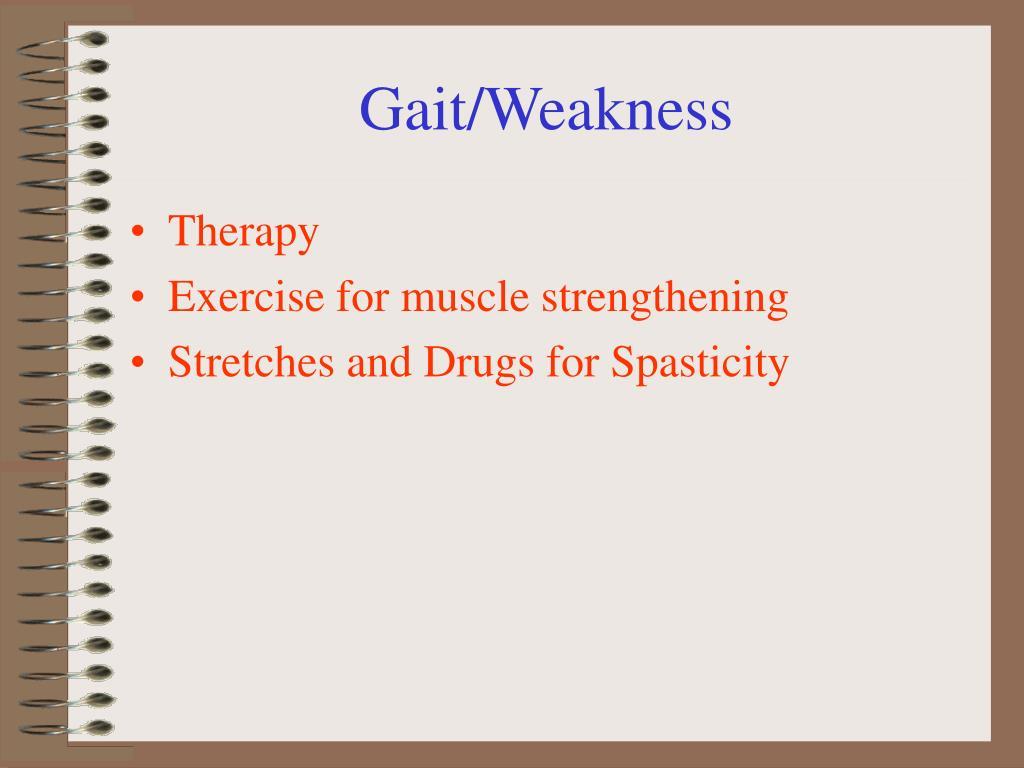 Gait/Weakness