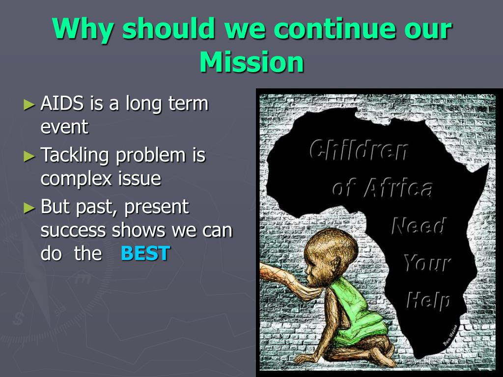 Why should we continue our Mission