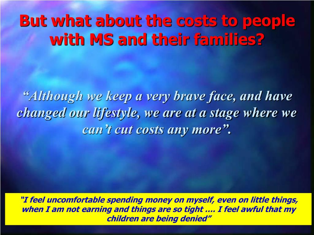 But what about the costs to people with MS and their families?