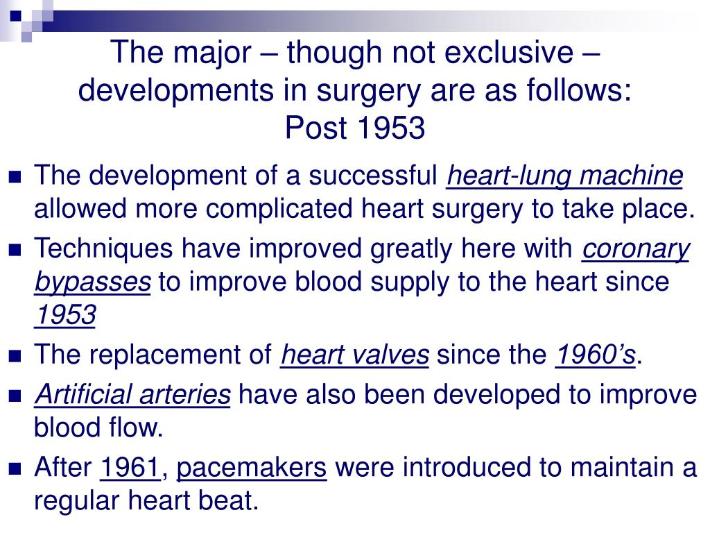 The major – though not exclusive – developments in surgery are as follows: Post 1953