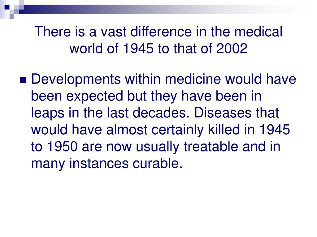 There is a vast difference in the medical world of 1945 to that of 2002