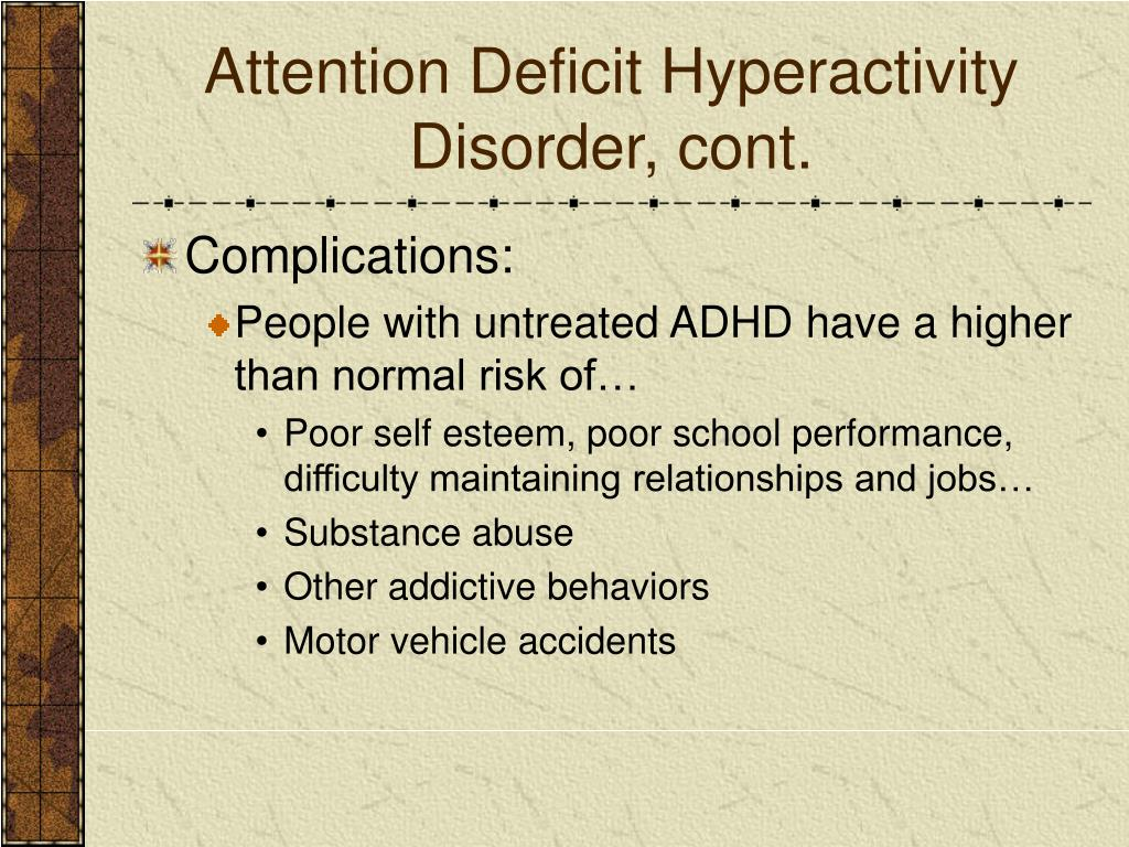 Attention Deficit Hyperactivity Disorder, cont.