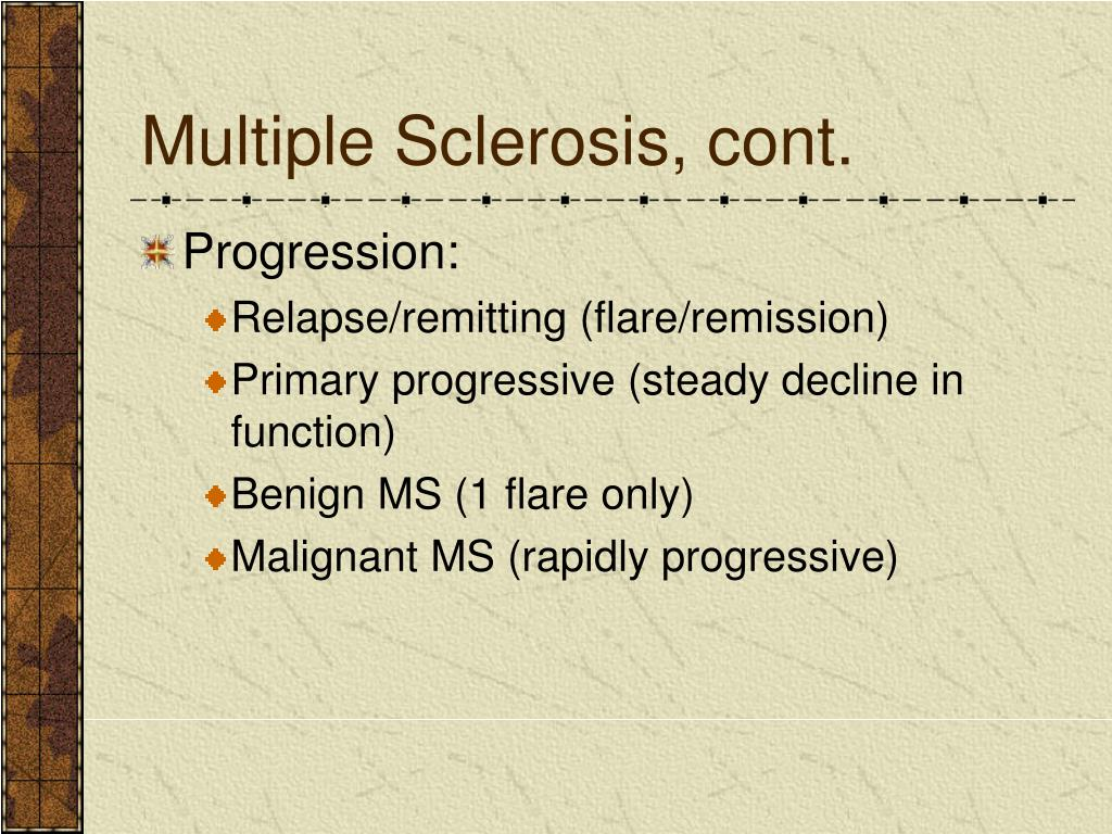 Multiple Sclerosis, cont.