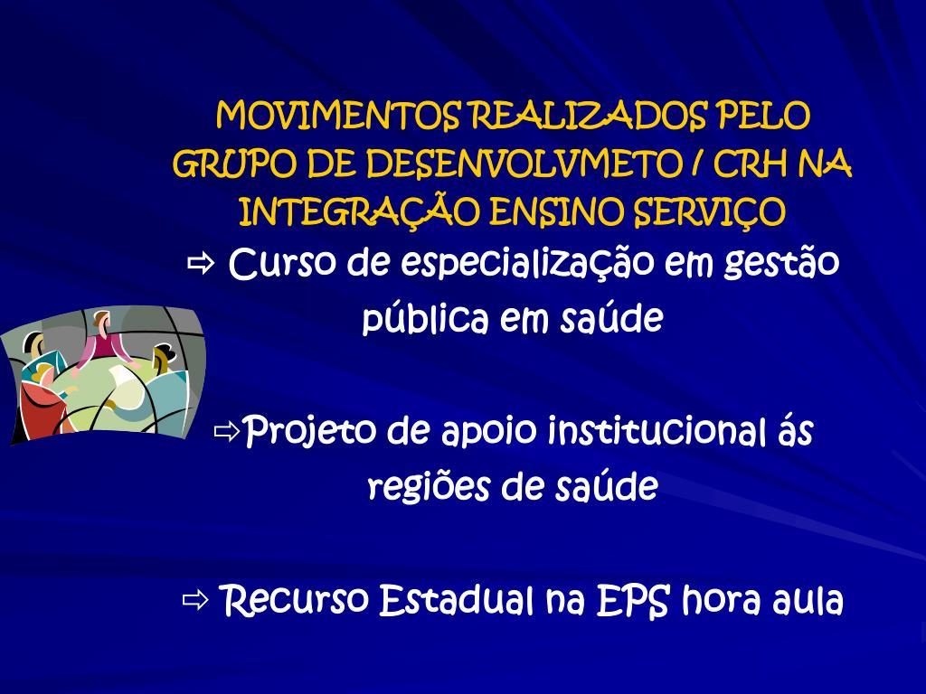 MOVIMENTOS REALIZADOS PELO GRUPO DE DESENVOLVMETO / CRH NA INTEGRAÇÃO ENSINO SERVIÇO