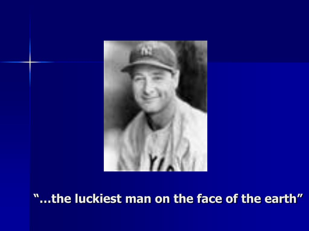 """""""…the luckiest man on the face of the earth"""""""