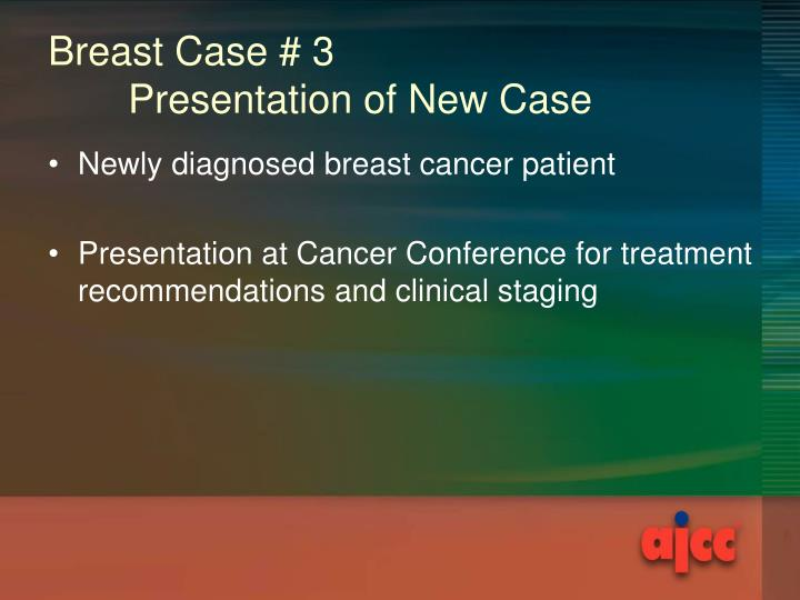 Breast case 3 presentation of new case