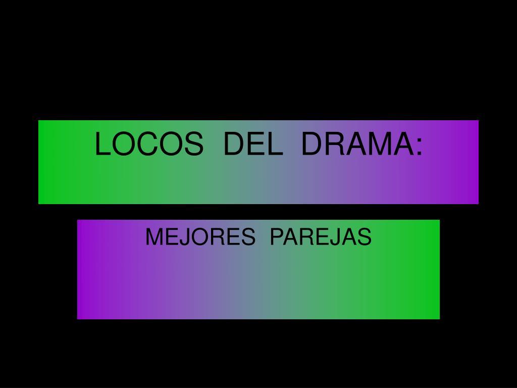 LOCOS  DEL  DRAMA: