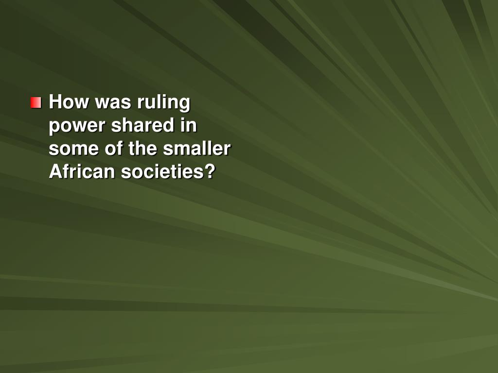How was ruling power shared in some of the smaller African societies?