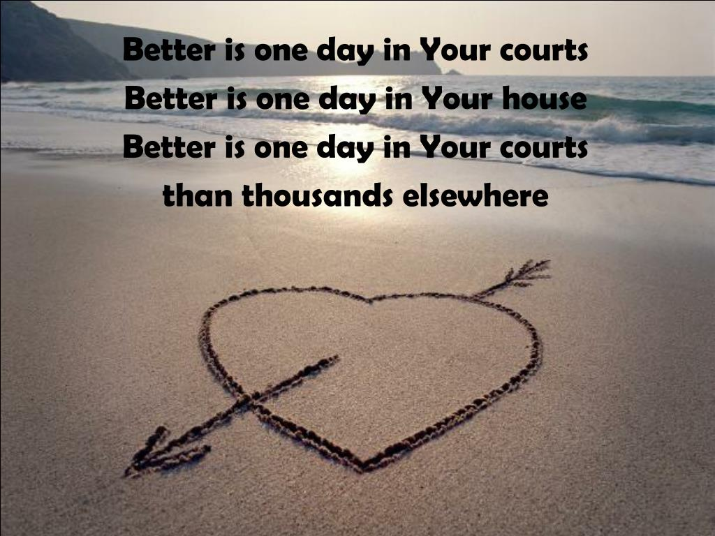 Better is one day in