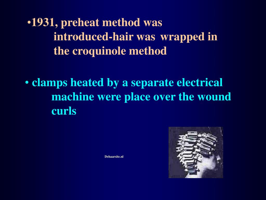 1931, preheat method was introduced-hair was wrapped in the croquinole method