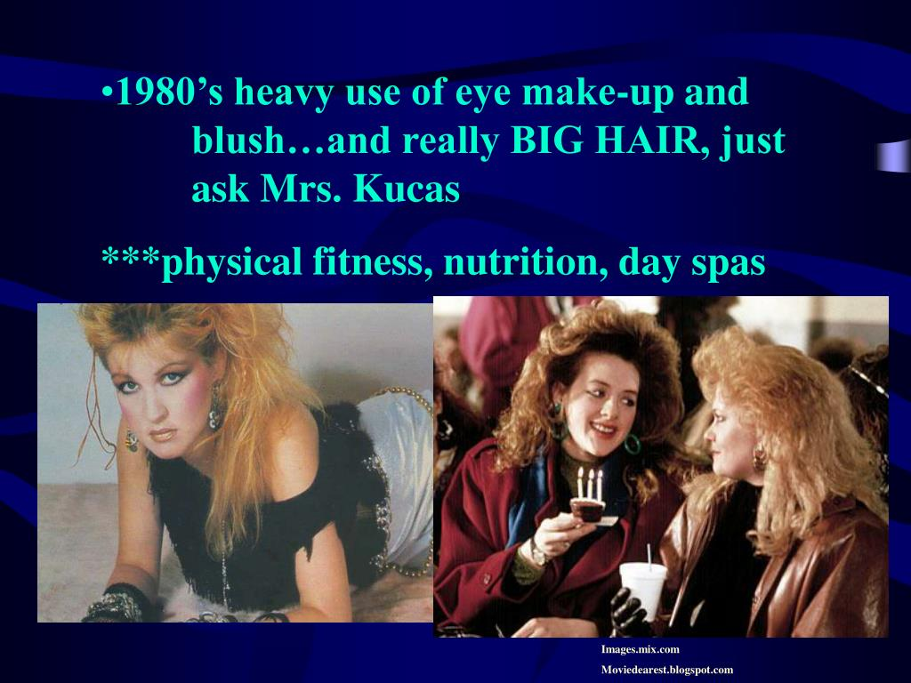 1980's heavy use of eye make-up and blush…and really BIG HAIR, just ask Mrs. Kucas