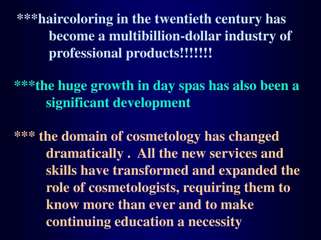 ***haircoloring in the twentieth century has become a multibillion-dollar industry of professional products!!!!!!!
