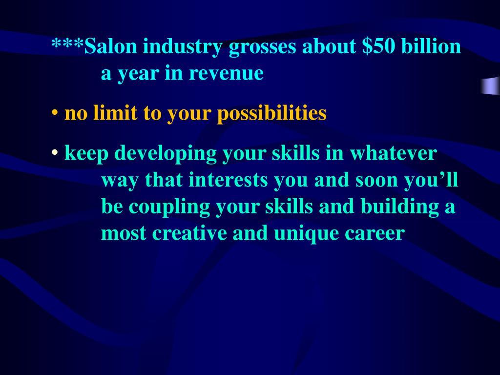 ***Salon industry grosses about $50 billion a year in revenue