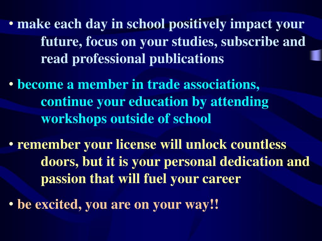 make each day in school positively impact your future, focus on your studies, subscribe and read professional publications